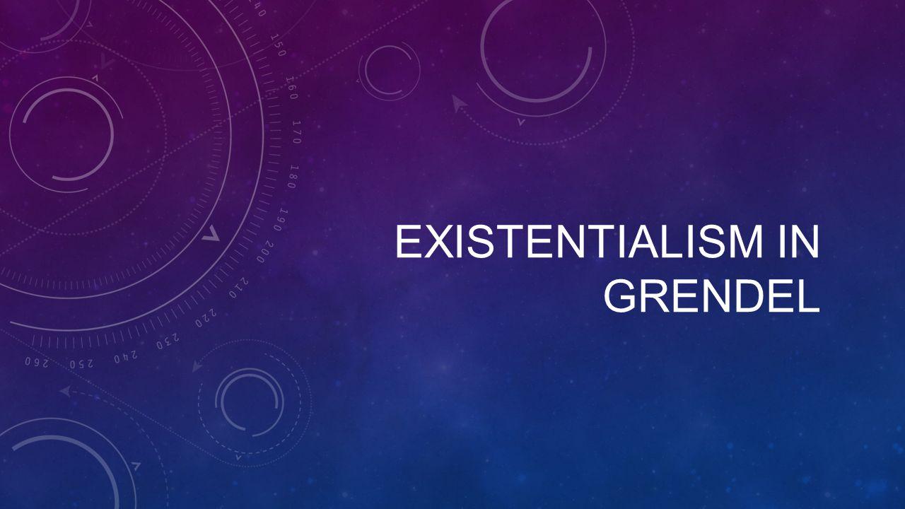 EXISTENTIALISM IN GRENDEL
