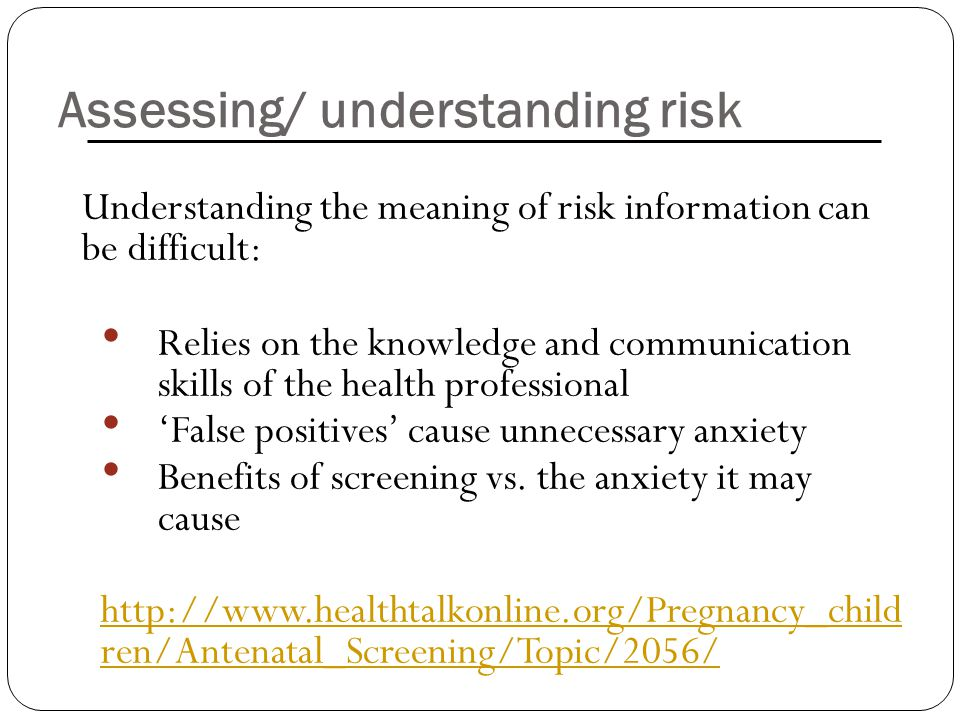 Assessing/ understanding risk Understanding the meaning of risk information can be difficult: Relies on the knowledge and communication skills of the