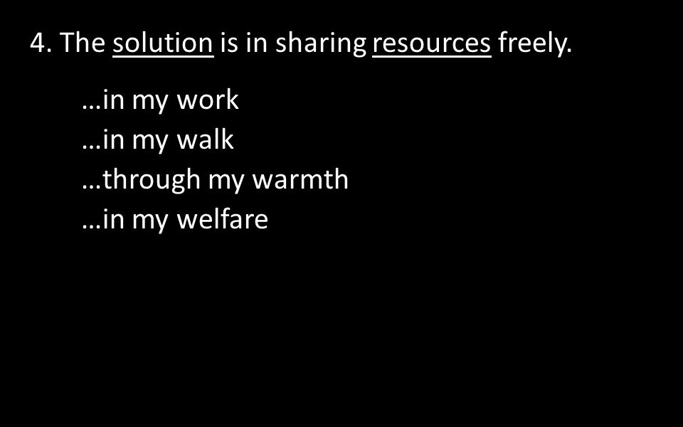 4.The solution is in sharing resources freely.