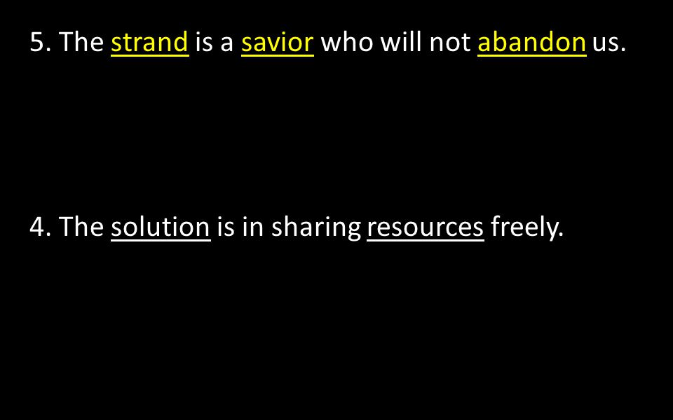 5. The strand is a savior who will not abandon us. 4. The solution is in sharing resources freely.