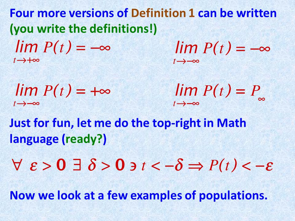 Four more versions of Definition 1 can be written (you write the definitions!) Just for fun, let me do the top-right in Math language (ready ) Now we look at a few examples of populations.