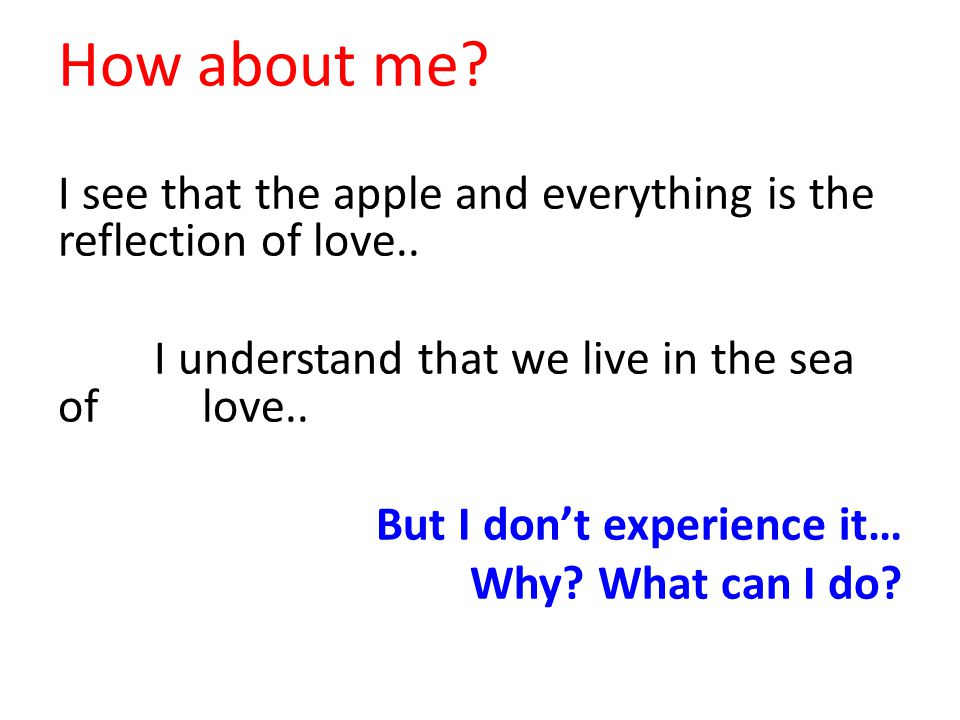 How about me. I see that the apple and everything is the reflection of love..