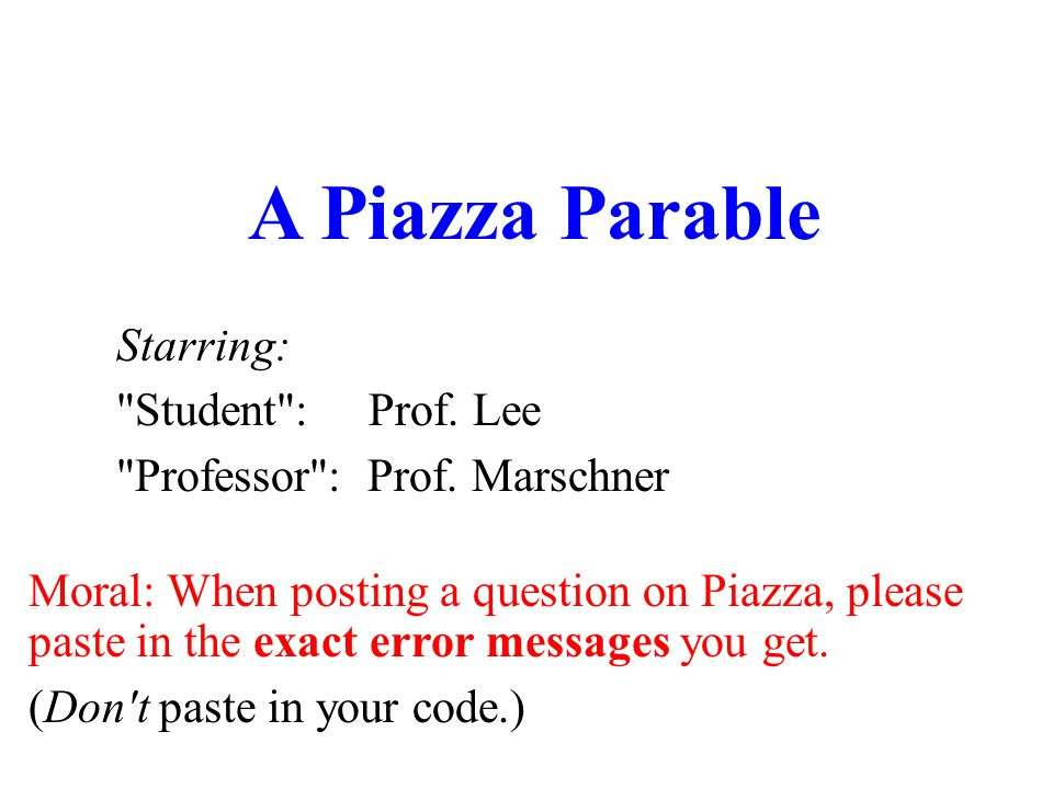 A Piazza Parable Starring: