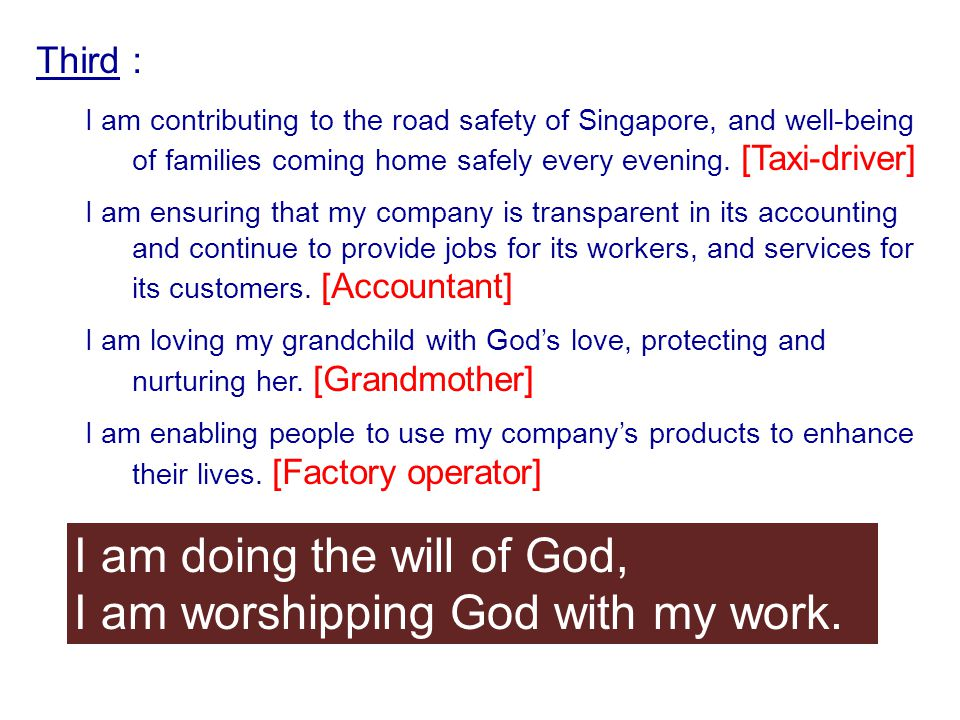 Third : I am contributing to the road safety of Singapore, and well-being of families coming home safely every evening. [Taxi-driver] I am ensuring th
