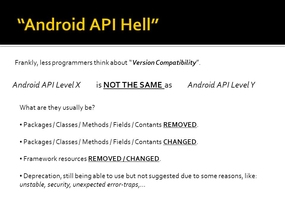 "Frankly, less programmers think about ""Version Compatibility"". Android API Level X is NOT THE SAME as Android API Level Y What are they usually be? Pa"