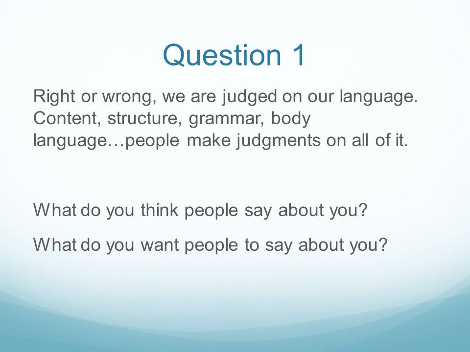 Question 1 Right or wrong, we are judged on our language.