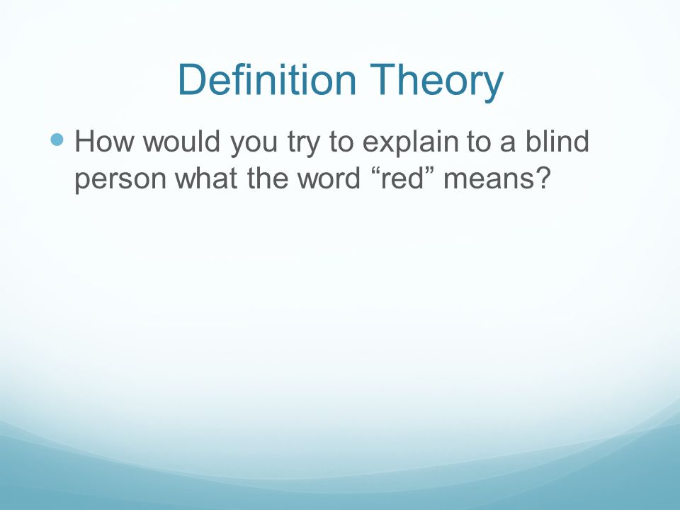 Definition Theory How would you try to explain to a blind person what the word red means?