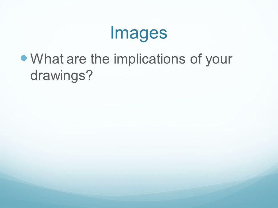 Images What are the implications of your drawings?
