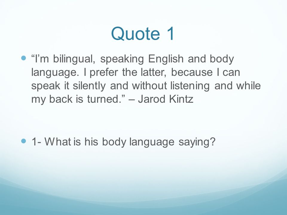 Quote 1 I'm bilingual, speaking English and body language.