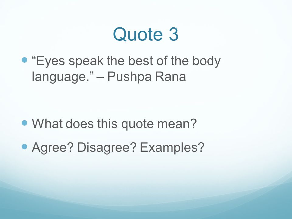 Quote 3 Eyes speak the best of the body language. – Pushpa Rana What does this quote mean.