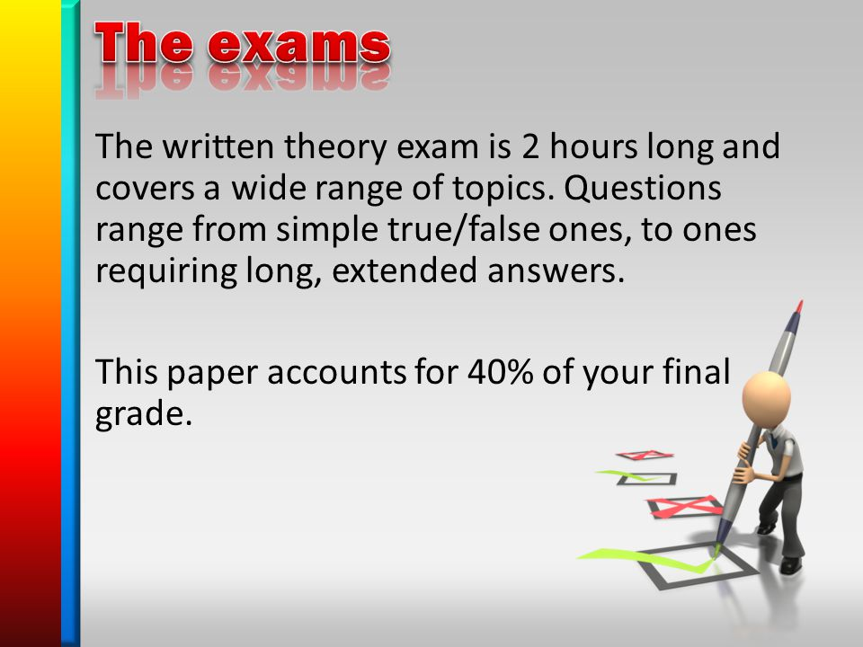 The written theory exam is 2 hours long and covers a wide range of topics.