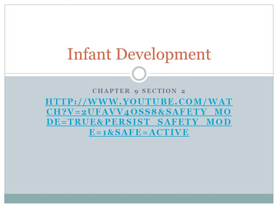 CHAPTER 9 SECTION 2 HTTP://WWW.YOUTUBE.COM/WAT CH V=2UFAVV4OSS8&SAFETY_MO DE=TRUE&PERSIST_SAFETY_MOD E=1&SAFE=ACTIVE Infant Development