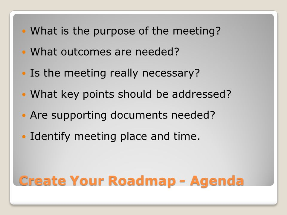 Create Your Roadmap - Agenda What is the purpose of the meeting.