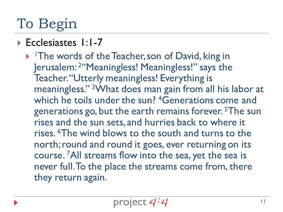  Ecclesiastes 1:1-7  1 The words of the Teacher, son of David, king in Jerusalem: 2 Meaningless.