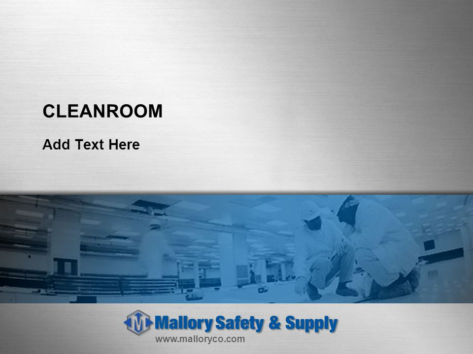 www.malloryco.com CLEANROOM Add Text Here