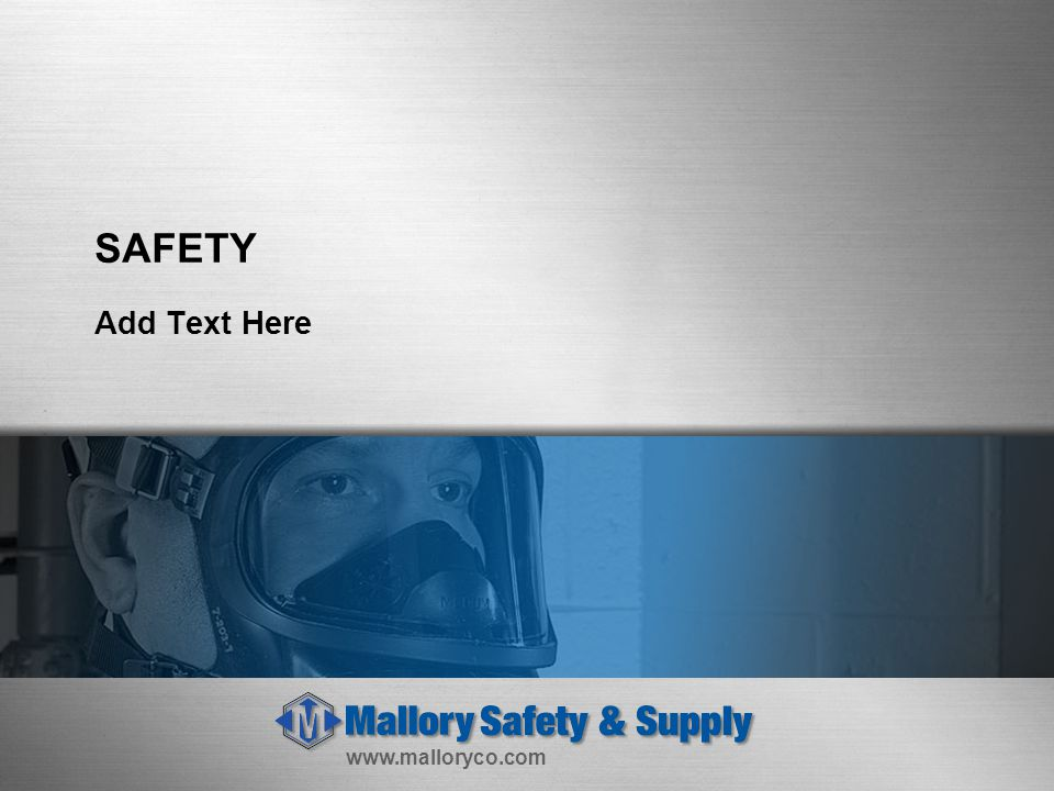 www.malloryco.com SAFETY Add Text Here