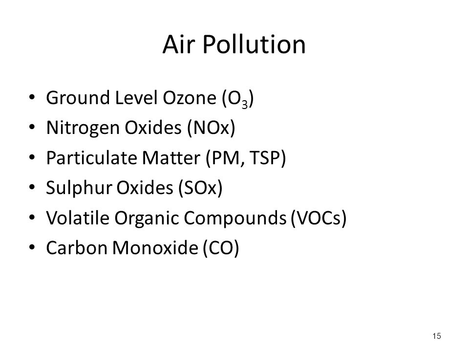 Air Pollution Ground Level Ozone (O 3 ) Nitrogen Oxides (NOx) Particulate Matter (PM, TSP) Sulphur Oxides (SOx) Volatile Organic Compounds (VOCs) Carbon Monoxide (CO) 15