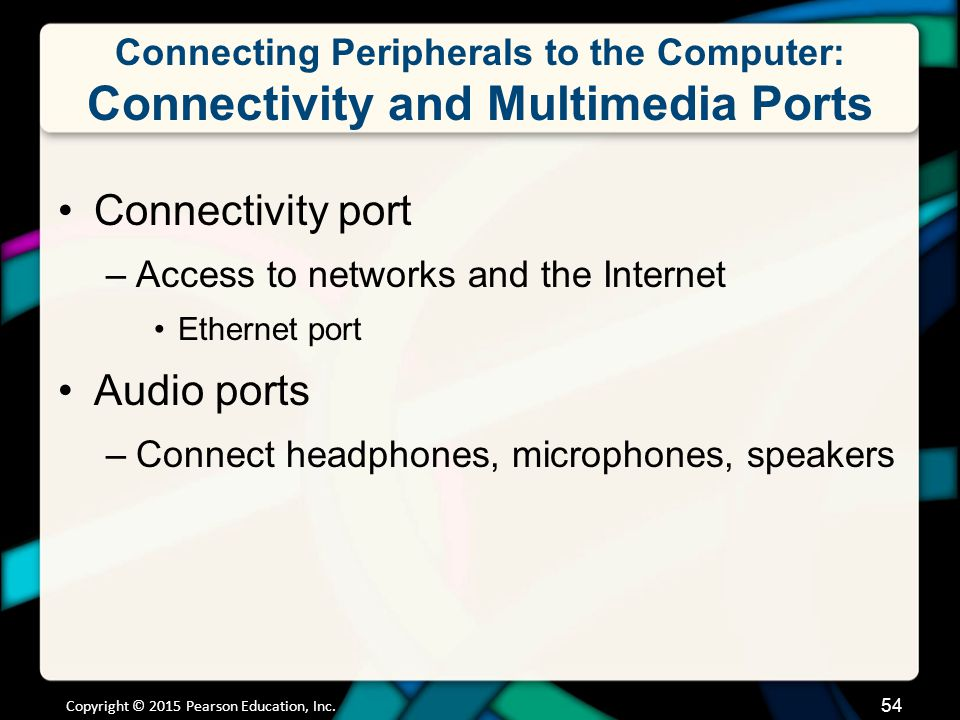 Connecting Peripherals to the Computer: Connectivity and Multimedia Ports Connectivity port –Access to networks and the Internet Ethernet port Audio p