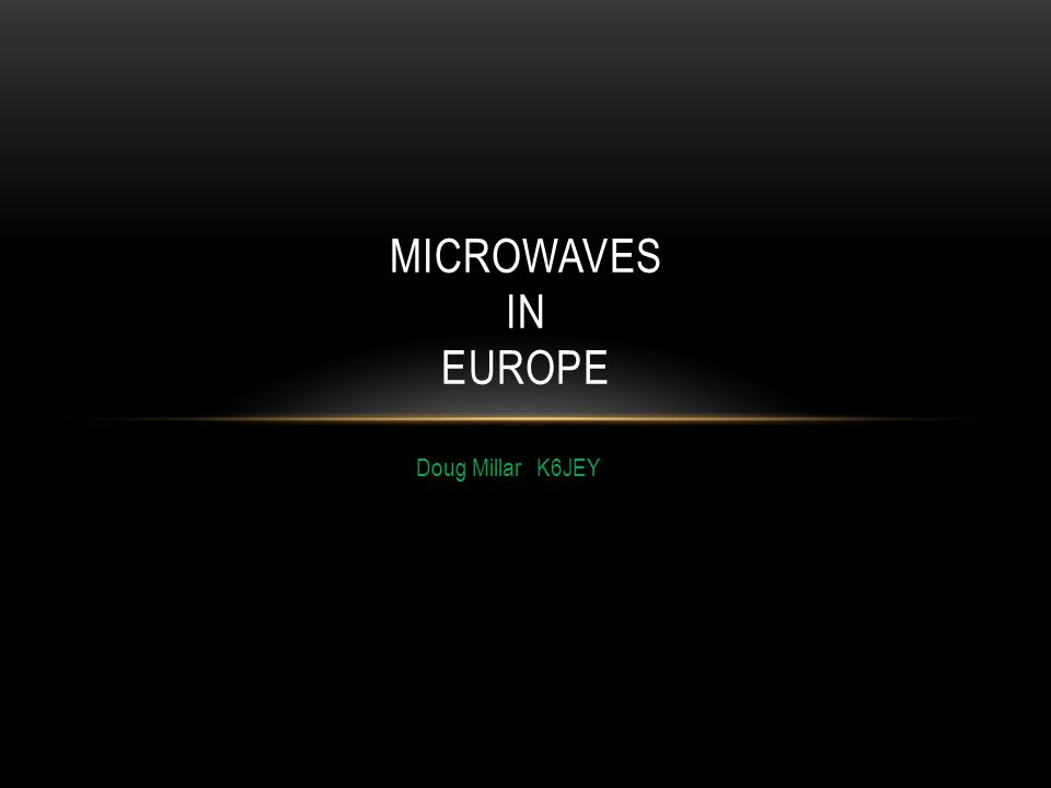 Doug Millar K6JEY MICROWAVES IN EUROPE