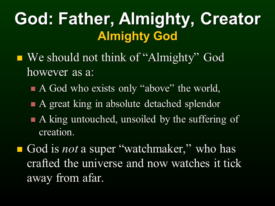 We should not think of Almighty God however as a: We should not think of Almighty God however as a: A God who exists only above the world, A God who exists only above the world, A great king in absolute detached splendor A great king in absolute detached splendor A king untouched, unsoiled by the suffering of creation.