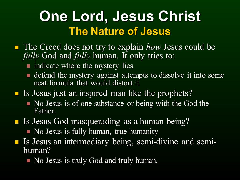 The Creed does not try to explain how Jesus could be fully God and fully human.