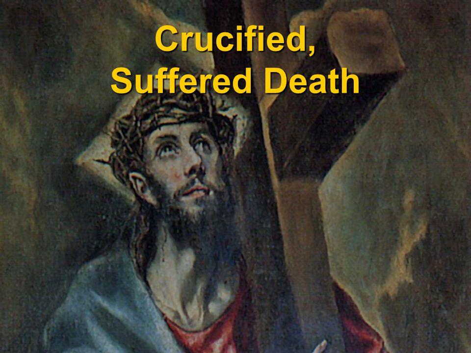 Crucified, Suffered Death