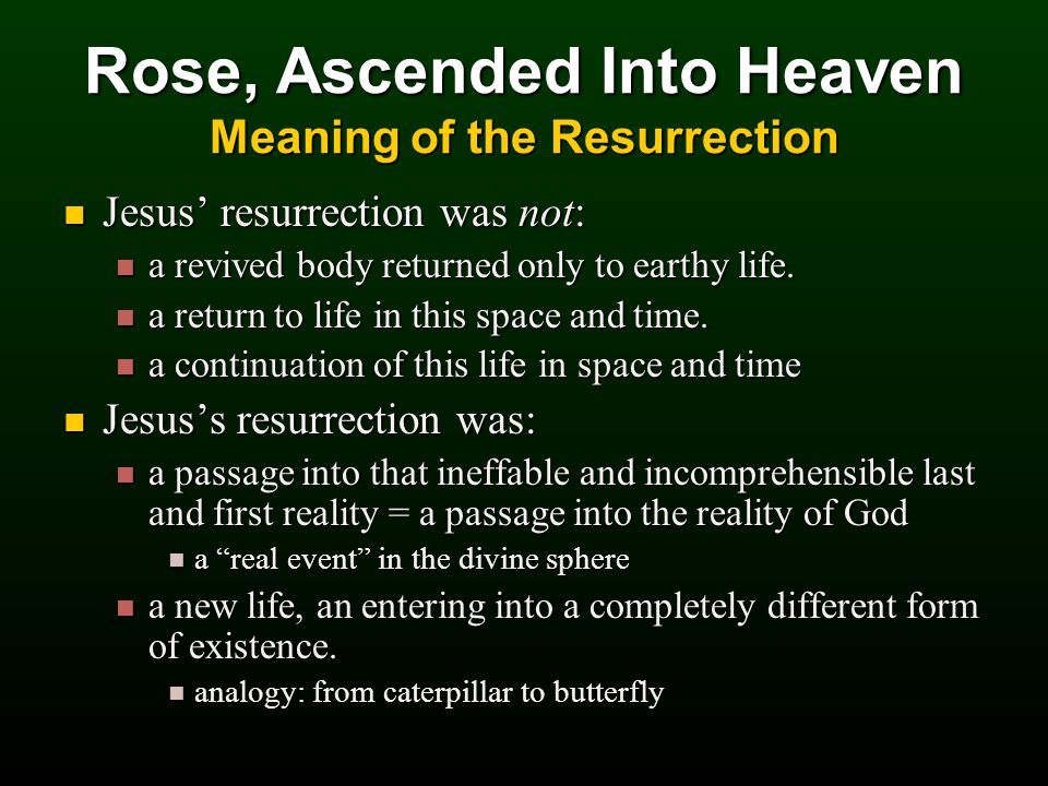 Jesus' resurrection was not: Jesus' resurrection was not: a revived body returned only to earthy life.