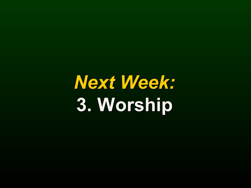 Next Week: 3. Worship