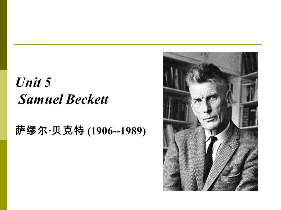 Unit 5 Samuel Beckett 萨缪尔 · 贝克特 (1906--1989)
