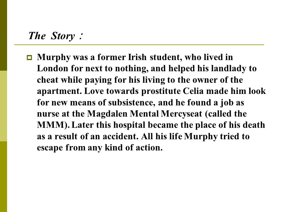  Murphy was a former Irish student, who lived in London for next to nothing, and helped his landlady to cheat while paying for his living to the owne