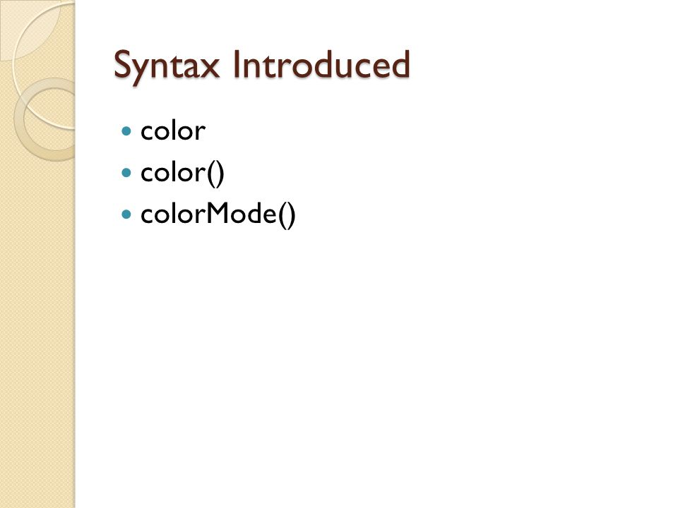 Syntax Introduced color color() colorMode()