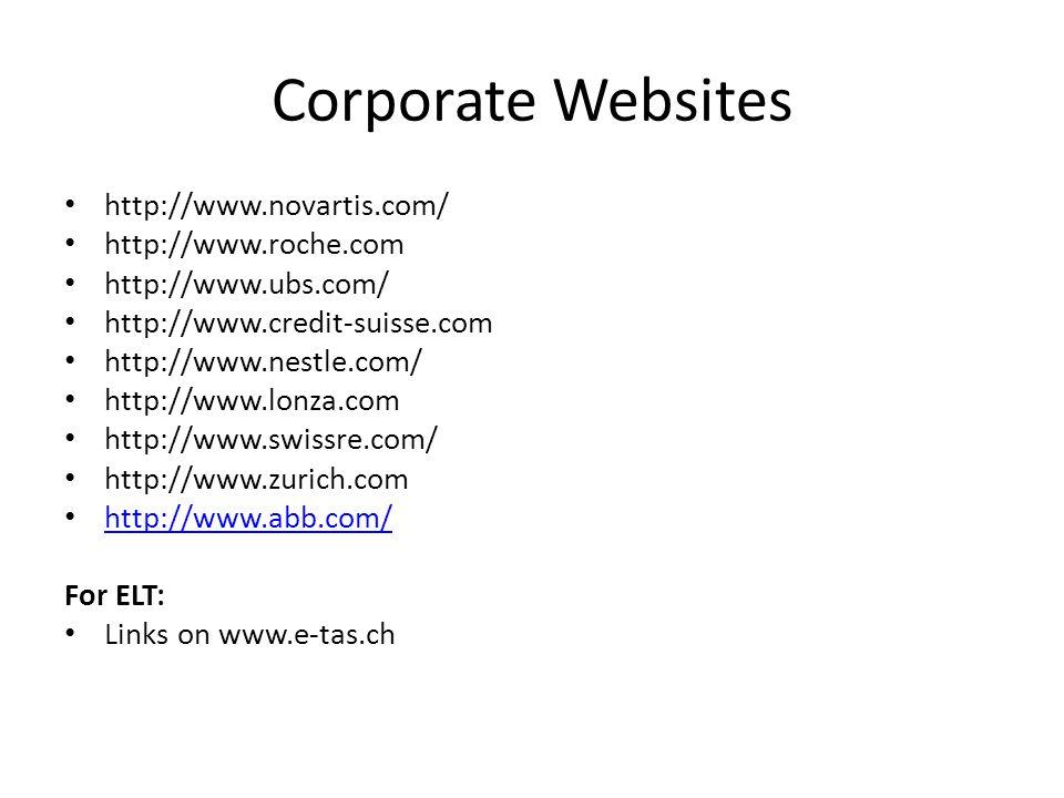 Corporate Websites http://www.novartis.com/ http://www.roche.com http://www.ubs.com/ http://www.credit-suisse.com http://www.nestle.com/ http://www.lonza.com http://www.swissre.com/ http://www.zurich.com http://www.abb.com/ For ELT: Links on www.e-tas.ch