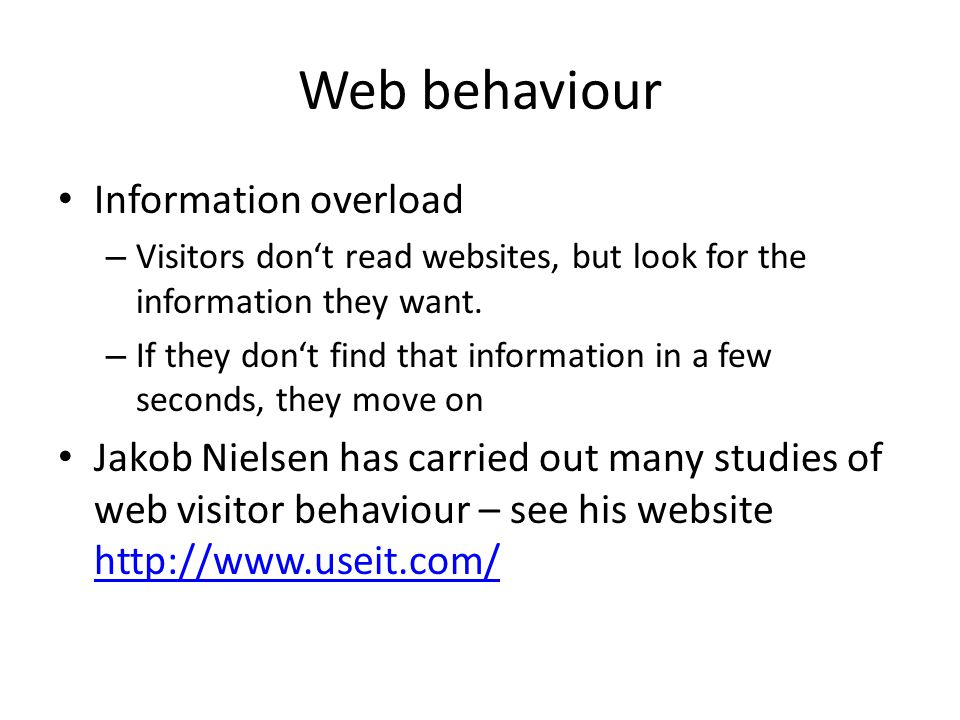 Web behaviour Information overload – Visitors don't read websites, but look for the information they want.