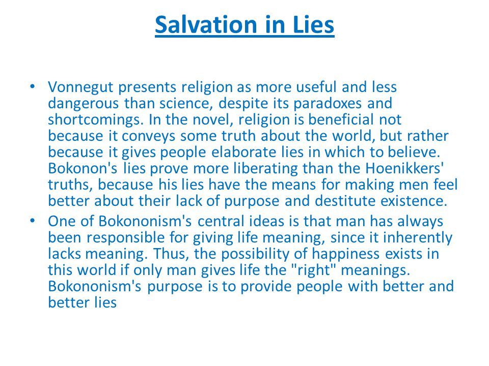Salvation in Lies Vonnegut presents religion as more useful and less dangerous than science, despite its paradoxes and shortcomings.