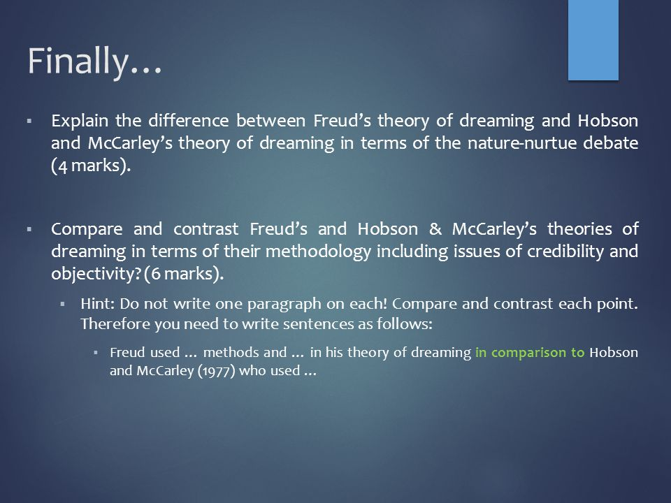Finally…  Explain the difference between Freud's theory of dreaming and Hobson and McCarley's theory of dreaming in terms of the nature-nurtue debate