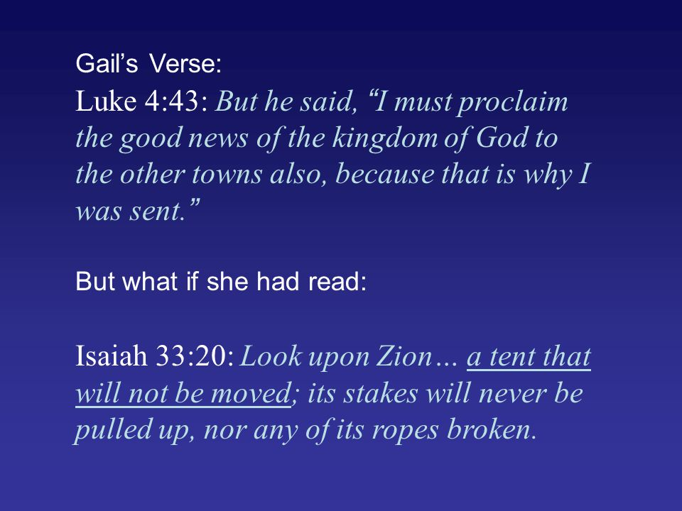 But what if she had read: Isaiah 33:20: Look upon Zion… a tent that will not be moved; its stakes will never be pulled up, nor any of its ropes broken