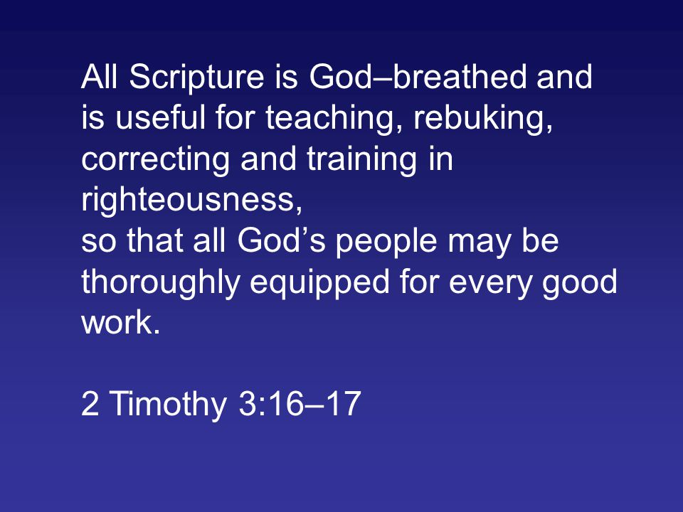 All Scripture is God–breathed and is useful for teaching, rebuking, correcting and training in righteousness, so that all God's people may be thorough
