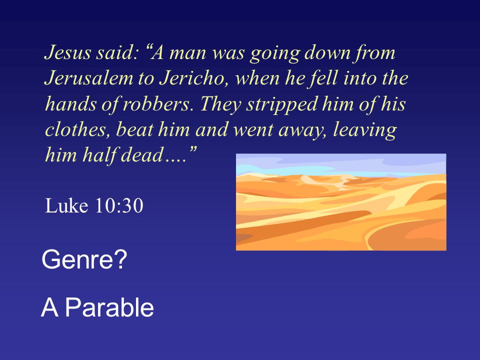 """Jesus said: """"A man was going down from Jerusalem to Jericho, when he fell into the hands of robbers. They stripped him of his clothes, beat him and we"""