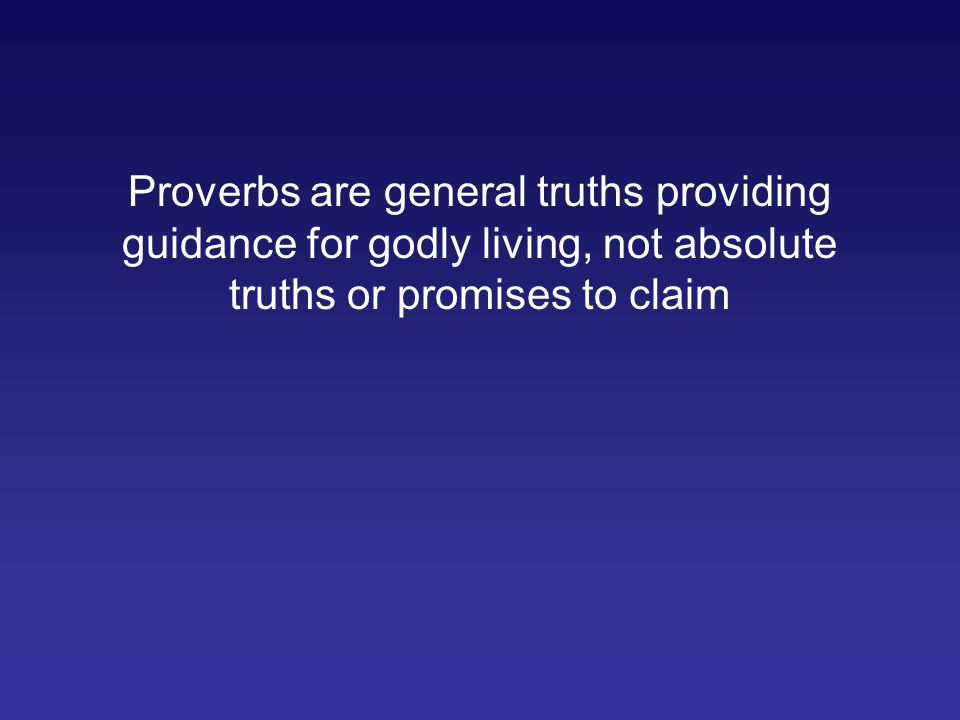 Proverbs are general truths providing guidance for godly living, not absolute truths or promises to claim