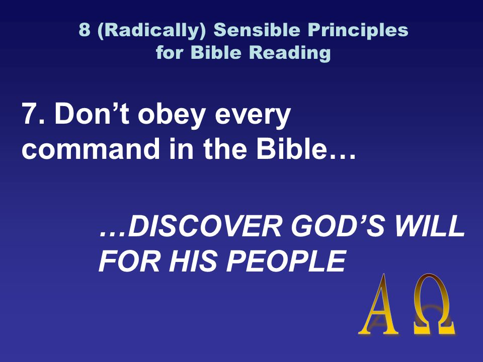 7. Don't obey every command in the Bible… …DISCOVER GOD'S WILL FOR HIS PEOPLE 8 (Radically) Sensible Principles for Bible Reading