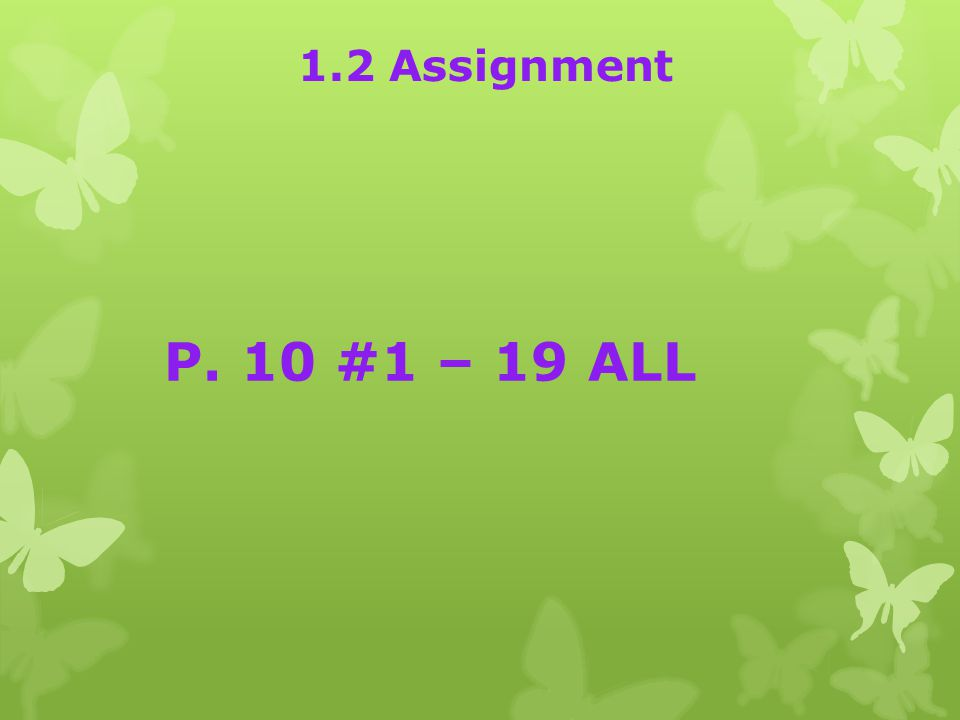 1.2 Assignment P. 10 #1 – 19 ALL