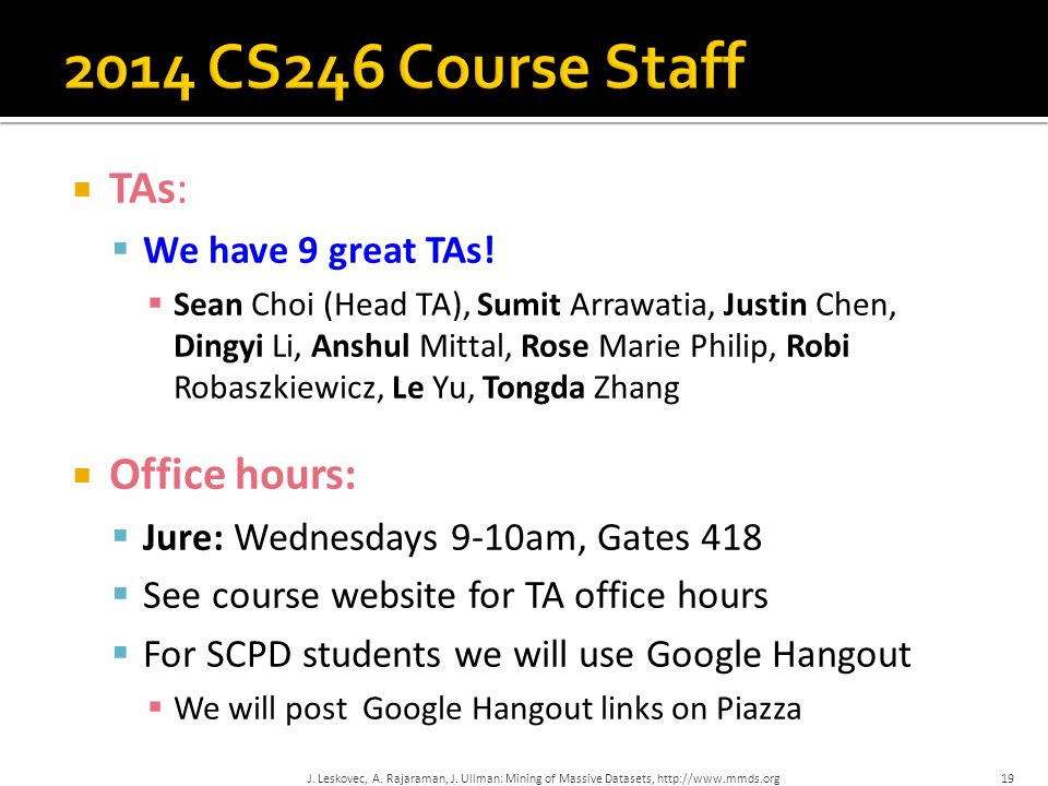  TAs:  We have 9 great TAs!  Sean Choi (Head TA), Sumit Arrawatia, Justin Chen, Dingyi Li, Anshul Mittal, Rose Marie Philip, Robi Robaszkiewicz, Le