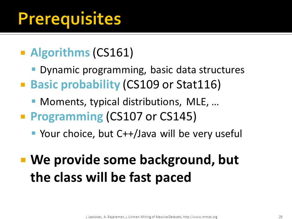  Algorithms (CS161)  Dynamic programming, basic data structures  Basic probability (CS109 or Stat116)  Moments, typical distributions, MLE, …  Pr