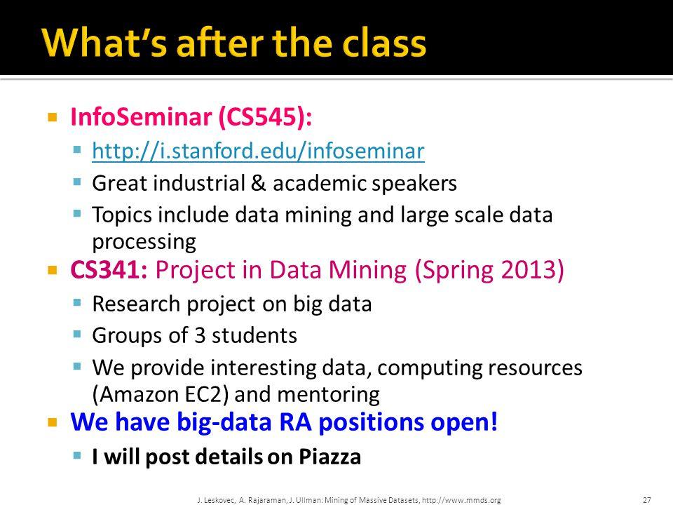  InfoSeminar (CS545):  http://i.stanford.edu/infoseminar http://i.stanford.edu/infoseminar  Great industrial & academic speakers  Topics include d