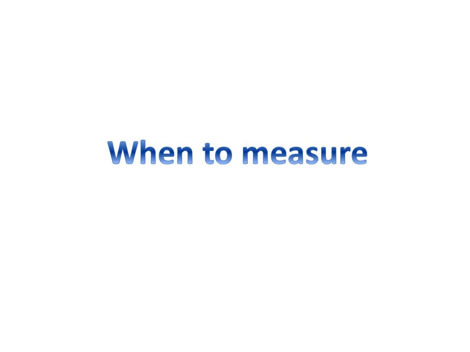 What and when to measure Decide on the parameters to measure: – Throughput, response time, latency, etc.
