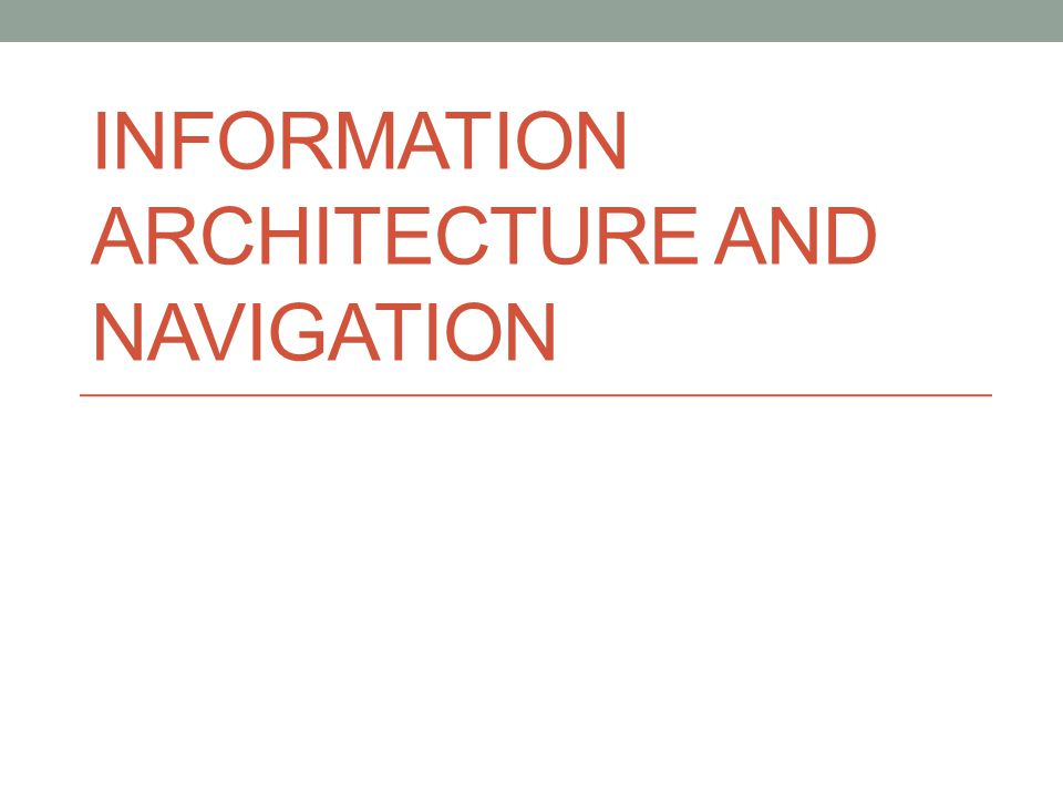 INFORMATION ARCHITECTURE AND NAVIGATION