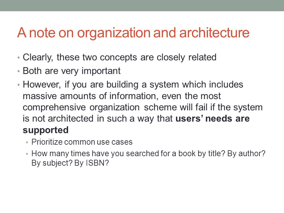 A note on organization and architecture Clearly, these two concepts are closely related Both are very important However, if you are building a system