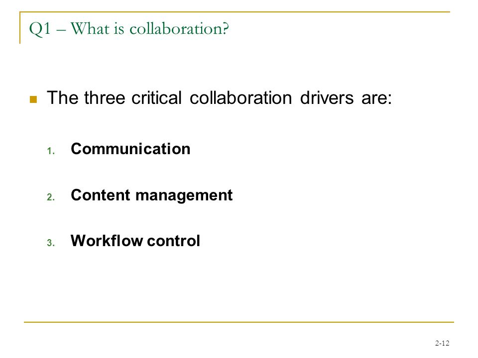 2-12 Q1 – What is collaboration. The three critical collaboration drivers are: 1.