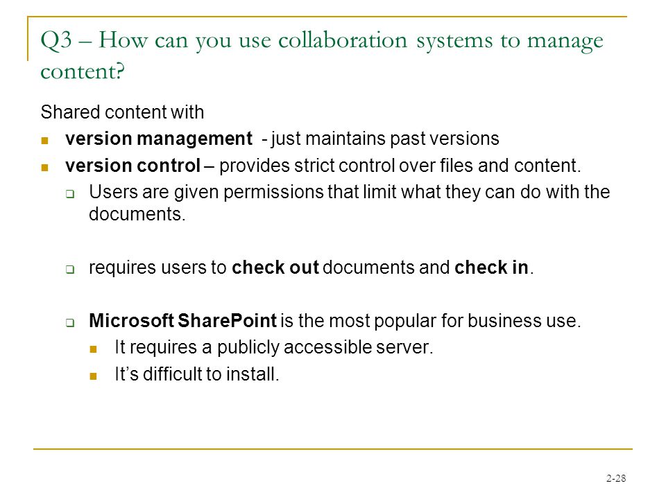2-28 Q3 – How can you use collaboration systems to manage content? Shared content with version management - just maintains past versions version contr