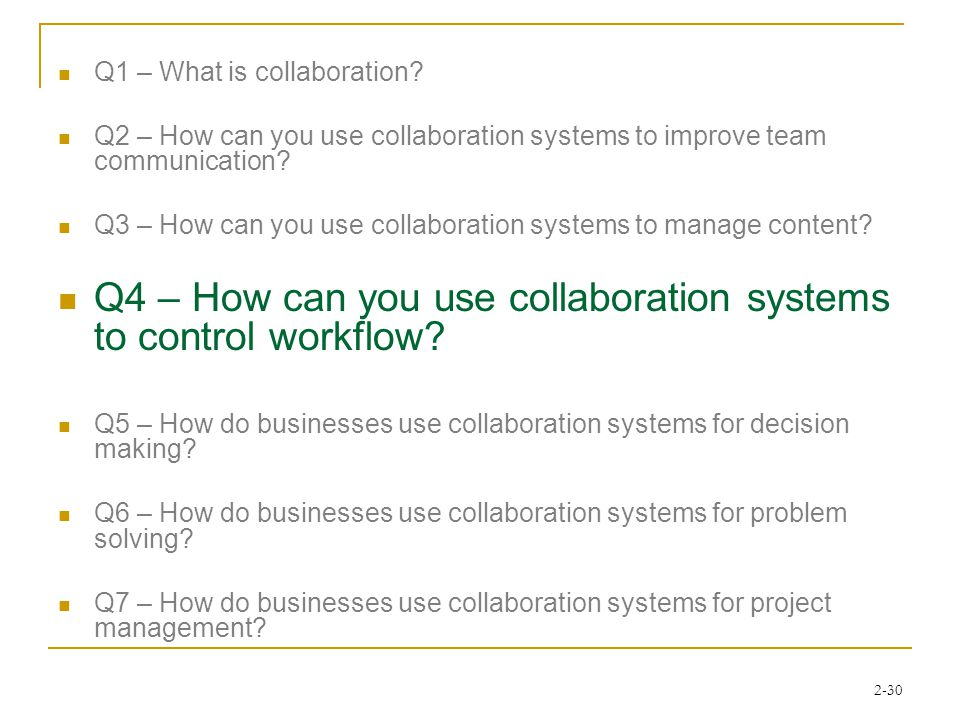2-30 Q1 – What is collaboration? Q2 – How can you use collaboration systems to improve team communication? Q3 – How can you use collaboration systems